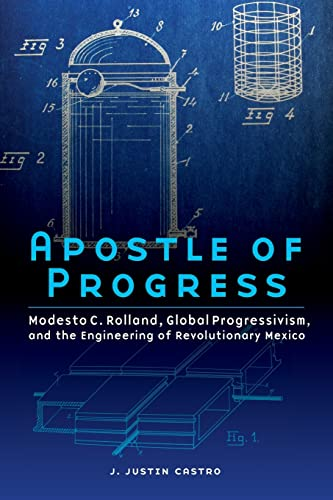 apostle-of-progress-modesto-c-rolland-global-progressivism-and-the-engineering-of-revolutionary-mexico-the-mexican-experience