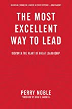 The Most Excellent Way to Lead: Discover the…