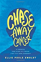 Chase away cancer : a powerful true story of…