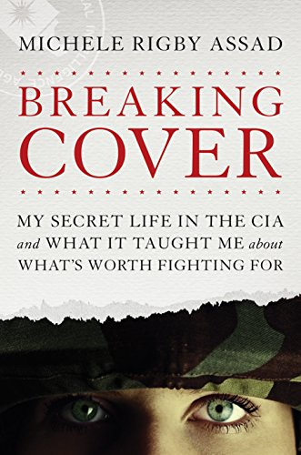 breaking-cover-my-secret-life-in-the-cia-and-what-it-taught-me-about-whats-worth-fighting-for