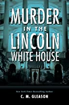 Murder in the Lincoln White House by C. M.…