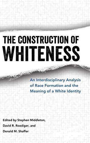 the-construction-of-whiteness-an-interdisciplinary-analysis-of-race-formation-and-the-meaning-of-a-white-identity