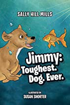Jimmy: Toughest. Dog. Ever. by Sally Hill…