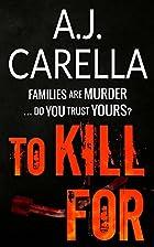 To Kill For by AJ Carella