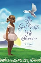 The Girl With No Shoes by B. J. Rand
