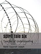 Spirit Tale Six: Teacher of Understanding…