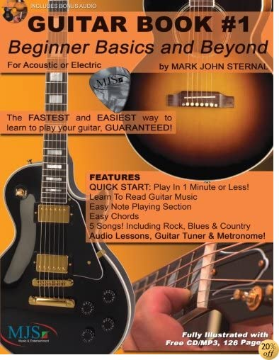 GUITAR BOOK #1: Beginner Basics and Beyond: FASTEST and EASIEST way to learn to play, GUARANTEED!
