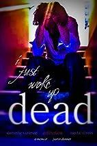 i just woke up dead: a memoir by Justin…