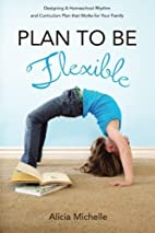 Plan to Be Flexible: Designing A Homeschool…