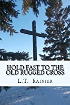 Hold Fast to the Old Rugged Cross by L T…