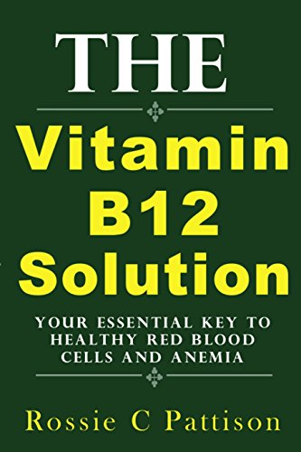 the-vitamin-b12-solution-your-essential-key-to-healthy-red-blood-cells-and-anemia-nutrition-and-health-volume-2