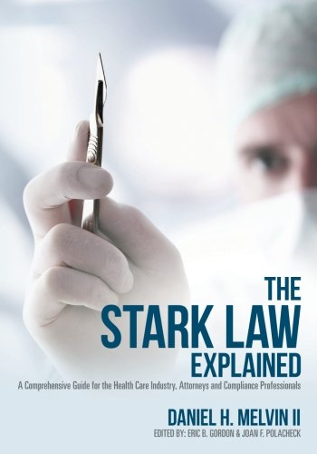 the-stark-law-explained-a-comprehensive-guide-for-the-health-care-industry-attorneys-and-compliance-professionals