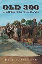 OLD 300: Gone To Texas by Paul N. Spellman