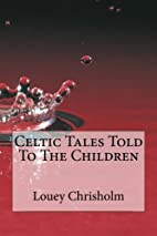 Celtic Tales Told To The Children by Louey…