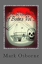 The Windmill of Bones Vol 3 by Mark Osborne