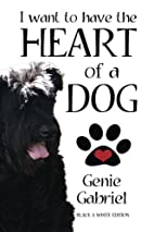I Want to Have the Heart of a Dog by G. R.…