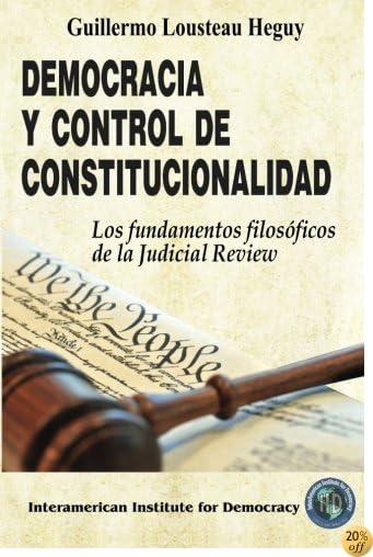 Democracia y control de constitucionalidad: Los fundamentos filosóficos de la Judicial Review (Spanish Edition)