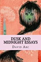 Dusk and Midnight Essays by David Arc