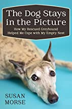 The Dog Stays in the Picture: How My Rescued…