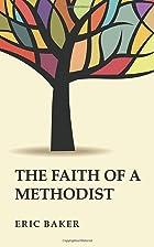 The Faith of a Methodist by Eric Baker