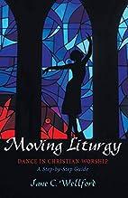 Moving Liturgy: Dance in Christian Worship,…