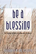 Be a Blessing: The Theology of Work in the…