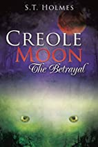 Creole Moon The Betrayal by S. T. Holmes