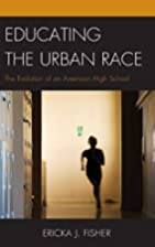 Educating the Urban Race by Ericka J. Fisher