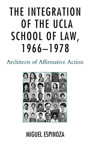 the-integration-of-the-ucla-school-of-law-19661978-architects-of-affirmative-action