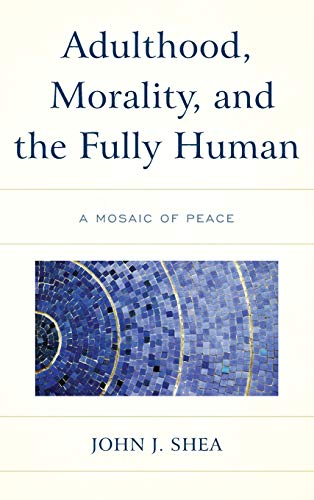 adulthood-morality-and-the-fully-human-a-mosaic-of-peace
