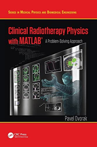 clinical-radiotherapy-physics-with-matlab-a-problem-solving-approach-series-in-medical-physics-and-biomedical-engineering