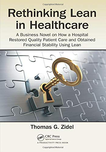 rethinking-lean-in-healthcare-a-business-novel-on-how-a-hospital-restored-quality-patient-care-and-obtained-financial-stability-using-lean