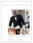 Hosting an Elegant Dinner Party: The Surgeon…
