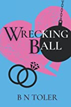 Wrecking Ball (Wrecked, #1) by B N Toler