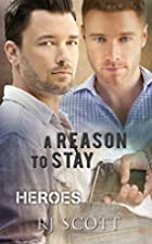 A Reason To Stay (Heroes #1) by RJ Scott