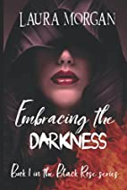 Embracing the Darkness (Black Rose, #1) by…