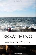 Breathing by Emmalee Manes