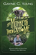 And Monkeys Threw Crap At Me: Adventures in…