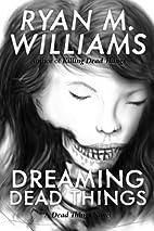 Dreaming Dead Things (Volume 2) by Ryan M.…