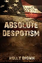 Absolute Despotism by Holly Brown
