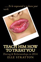 Teach Him How To Treat You: Dating and…