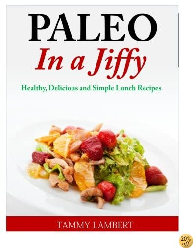 Paleo in a Jiffy: Healthy, Delicious and Simple Lunch Recipes