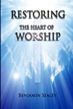 Restoring The Heart of Worship by Benjamin…