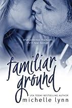 Familiar Ground by Michelle Lynn