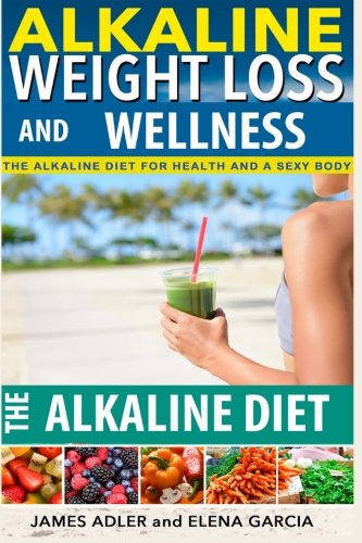 alkaline-weight-loss-and-wellness-the-alkaline-diet-for-health-and-a-sexy-body-how-to-lose-weight-with-the-alkaline-diet-alkaline-recipes-alkaline-paleo-recipes-volume-1