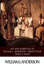 Life and Narrative of William J. Anderson,…