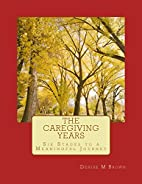 The Caregiving Years: Six Stages to a…