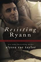 Resisting Ryann (Bad Boy Reformed, #2) by…