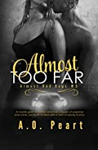 Almost Too Far (Almost Bad Boys, #3) by A.O.…