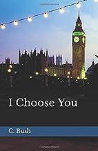 I Choose You by Charles A. Bush